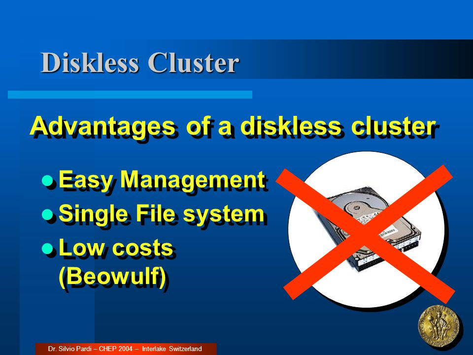 Diskless Cluster Advantages of a diskless cluster Easy Management Single File system Low costs (Beowulf) Easy Management Single File system Low costs