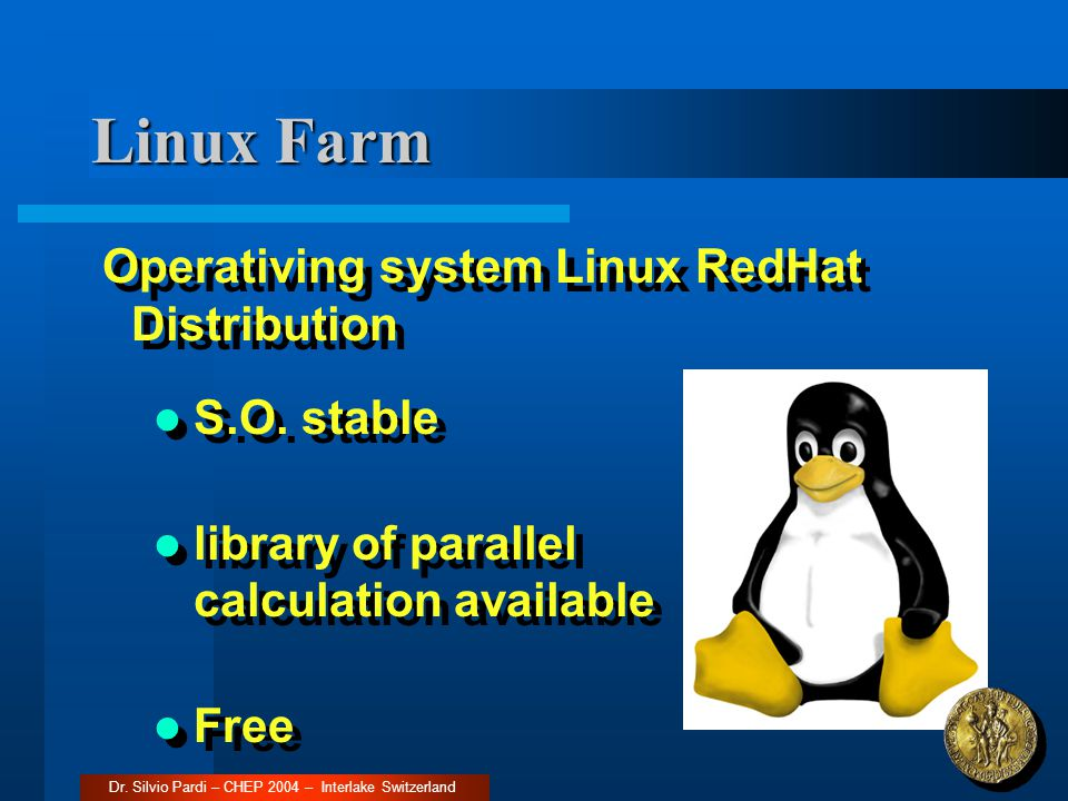 Linux Farm Every node can work in two possible configuration: Local Cluster (MPI & OpenMosix) GRID (Testbed of GRID-it) Local Cluster (MPI & OpenMosix) GRID (Testbed of GRID-it) Dr.
