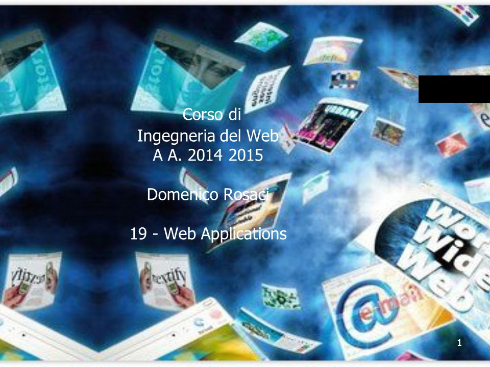 1 Corso di Ingegneria del Web A A. 2014 2015 Domenico Rosaci 19 - Web Applications