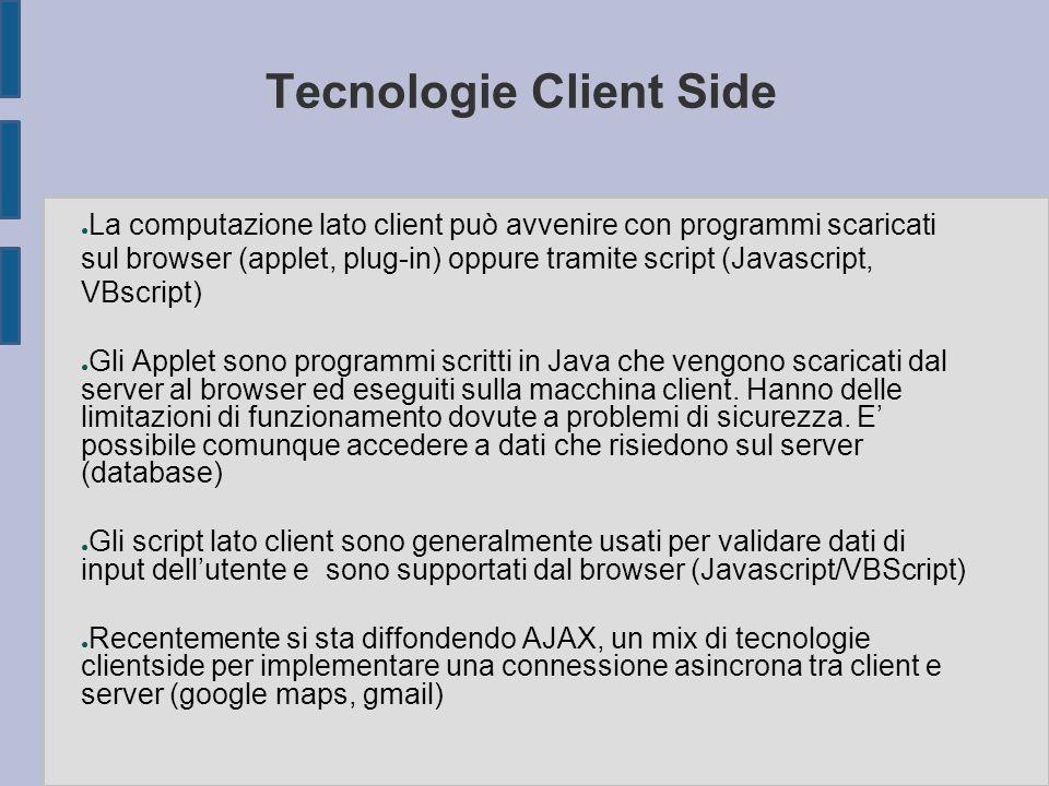 Tecnologie Client Side ● La computazione lato client può avvenire con programmi scaricati sul browser (applet, plug-in) oppure tramite script (Javascr