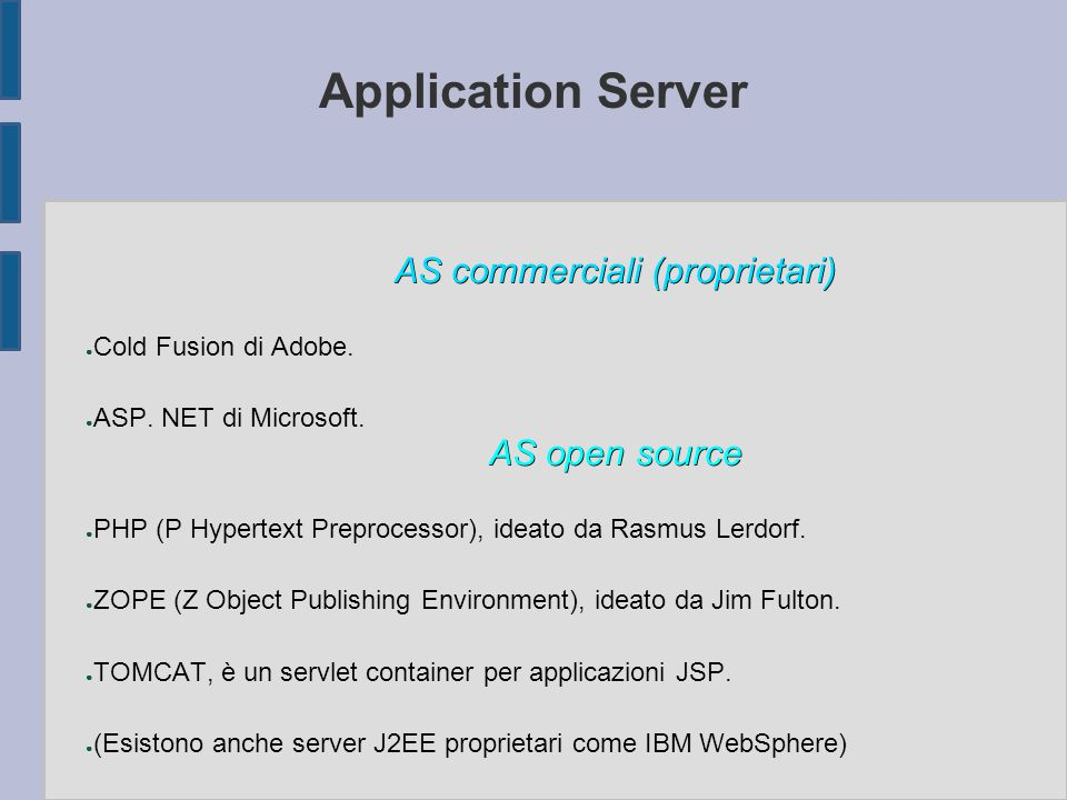 Application Server AS commerciali (proprietari) ● Cold Fusion di Adobe.