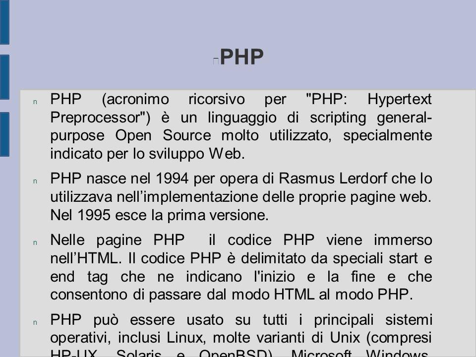 PHP n PHP (acronimo ricorsivo per PHP: Hypertext Preprocessor ) è un linguaggio di scripting general- purpose Open Source molto utilizzato, specialmente indicato per lo sviluppo Web.