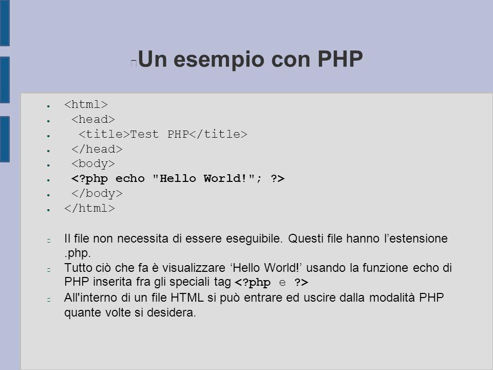Un esempio con PHP ● ● Test PHP ● n Il file non necessita di essere eseguibile. Questi file hanno l'estensione.php. n Tutto ciò che fa è visualizzare