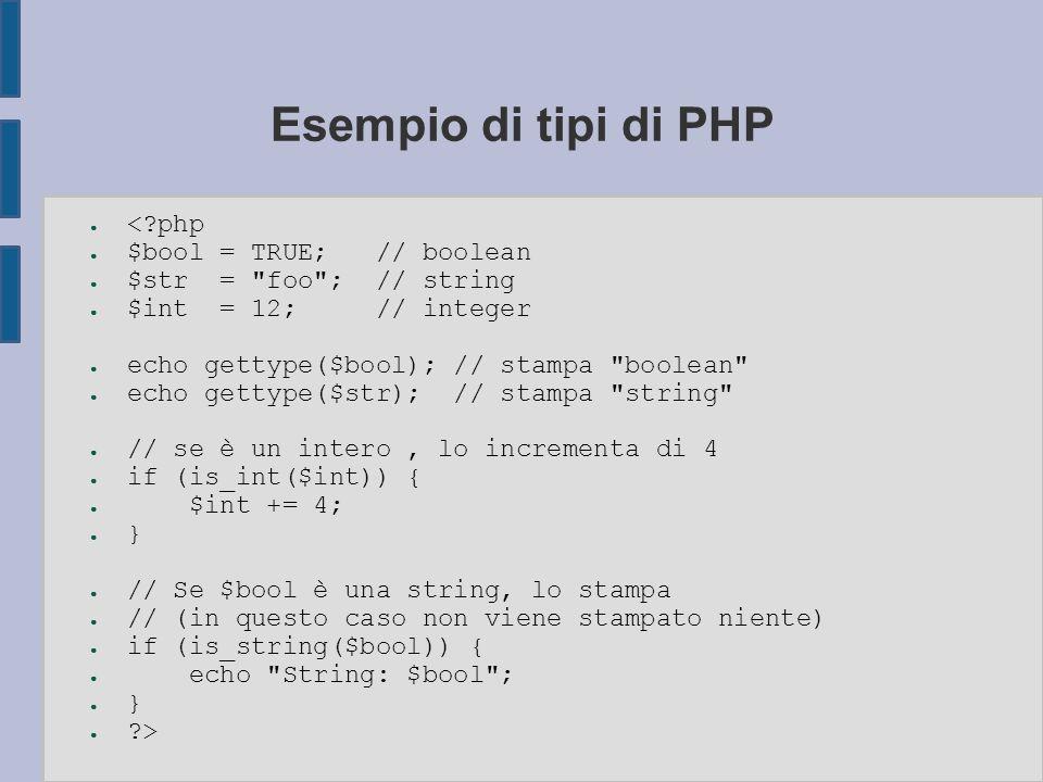 Esempio di tipi di PHP ● <?php ● $bool = TRUE; // boolean ● $str =
