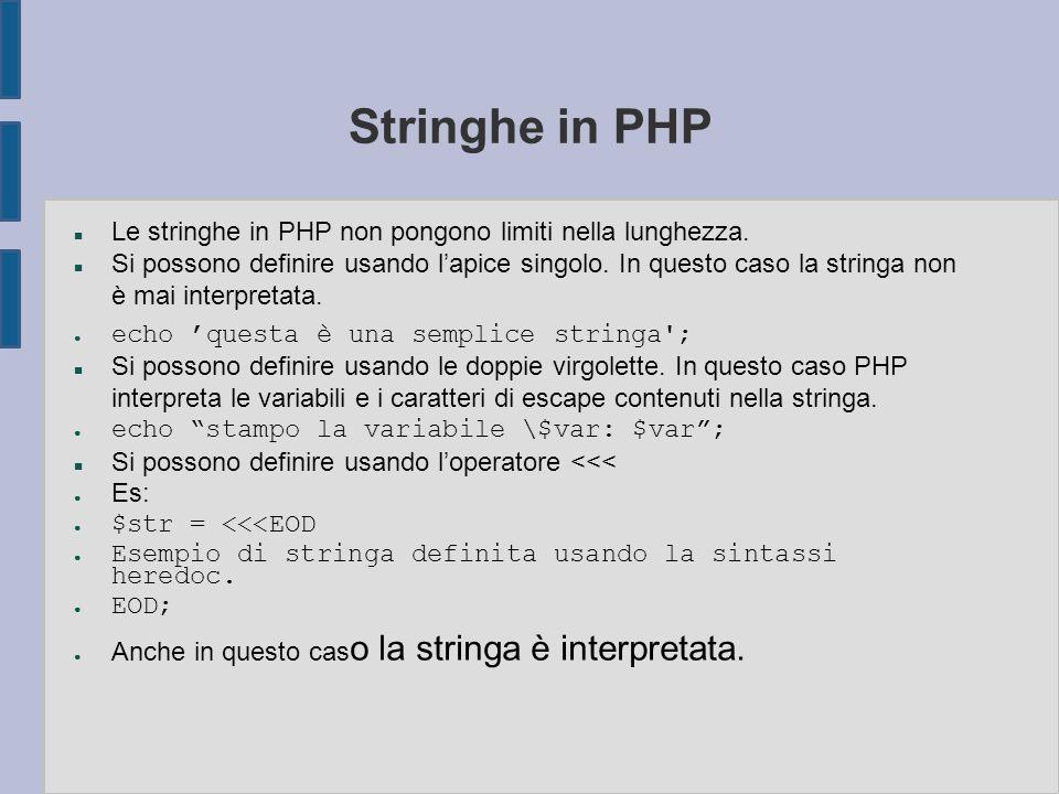 Stringhe in PHP n Le stringhe in PHP non pongono limiti nella lunghezza. n Si possono definire usando l'apice singolo. In questo caso la stringa non è