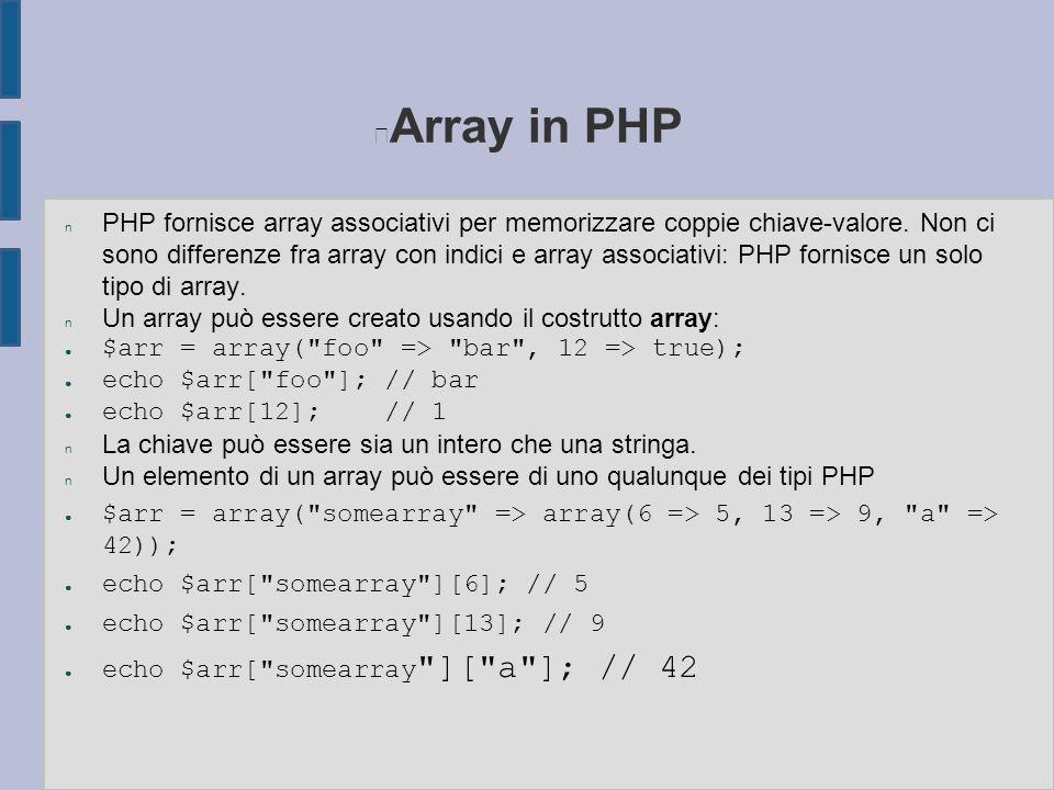 Array in PHP n PHP fornisce array associativi per memorizzare coppie chiave-valore. Non ci sono differenze fra array con indici e array associativi: P