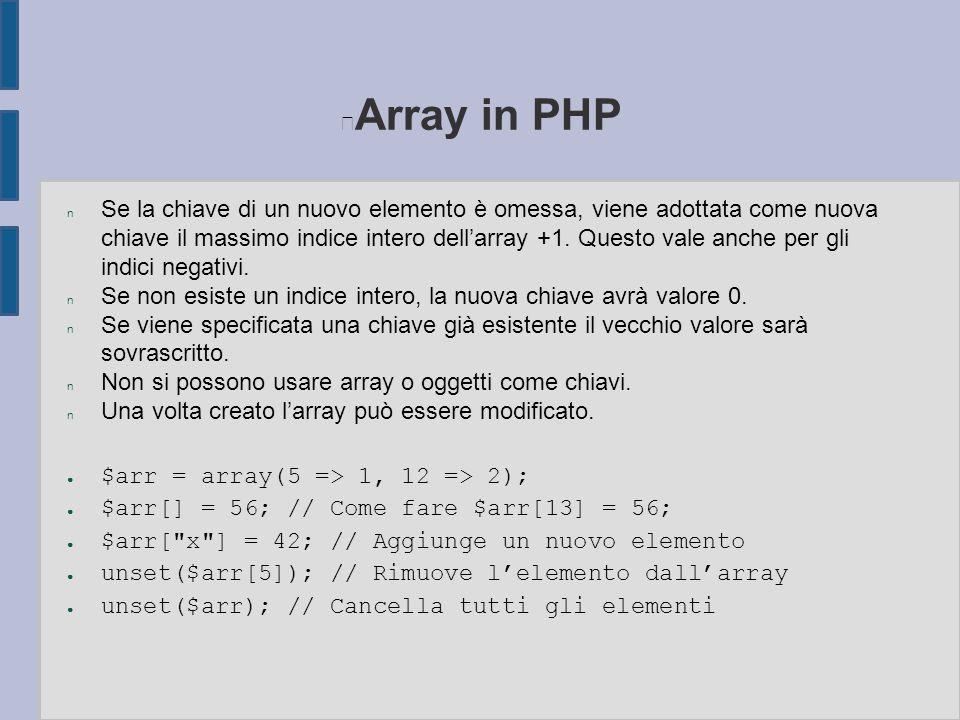 Array in PHP n Se la chiave di un nuovo elemento è omessa, viene adottata come nuova chiave il massimo indice intero dell'array +1. Questo vale anche