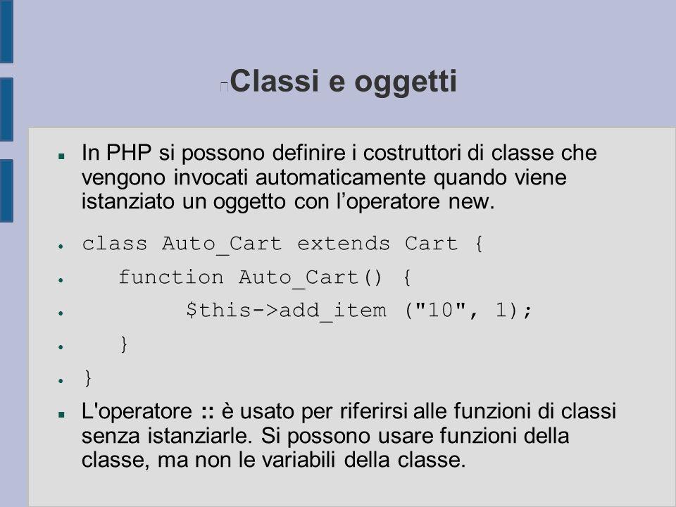 Classi e oggetti n In PHP si possono definire i costruttori di classe che vengono invocati automaticamente quando viene istanziato un oggetto con l'operatore new.
