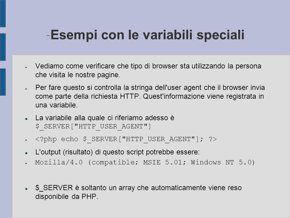 Esempi con le variabili speciali ● Vediamo come verificare che tipo di browser sta utilizzando la persona che visita le nostre pagine. ● Per fare ques