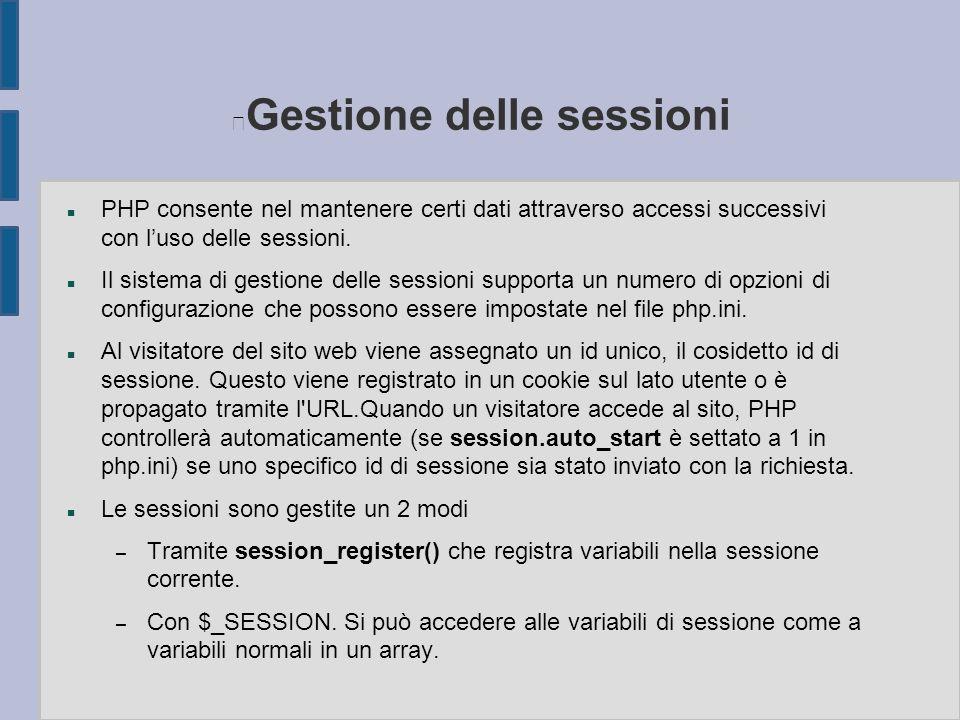 Gestione delle sessioni n PHP consente nel mantenere certi dati attraverso accessi successivi con l'uso delle sessioni. n Il sistema di gestione delle