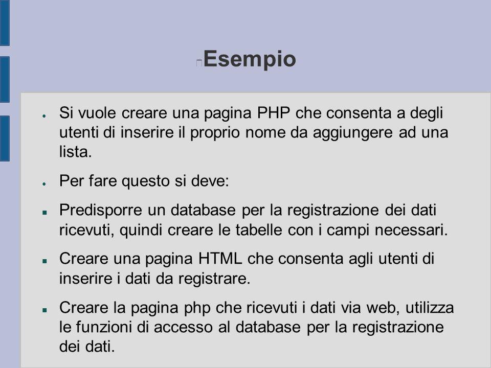 Esempio ● Si vuole creare una pagina PHP che consenta a degli utenti di inserire il proprio nome da aggiungere ad una lista. ● Per fare questo si deve