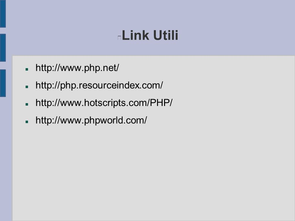 Link Utili n http://www.php.net/ n http://php.resourceindex.com/ n http://www.hotscripts.com/PHP/ n http://www.phpworld.com/