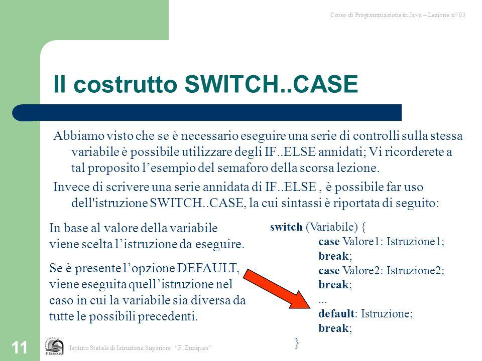 """11 Il costrutto SWITCH..CASE Corso di Programmazione in Java – Lezione n° 03 Istituto Statale di Istruzione Superiore """"F. Enriques"""" Abbiamo visto che"""