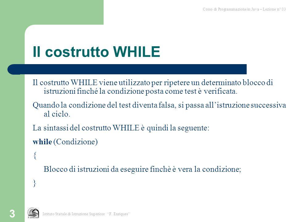 3 Il costrutto WHILE Il costrutto WHILE viene utilizzato per ripetere un determinato blocco di istruzioni finché la condizione posta come test è verif
