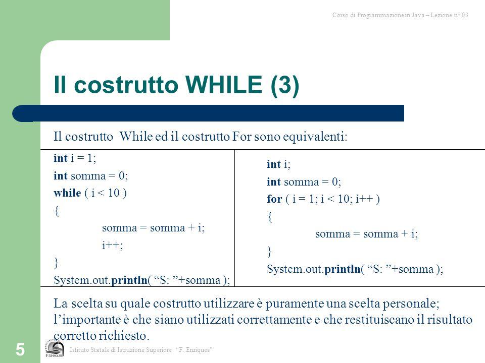 """5 Corso di Programmazione in Java – Lezione n° 03 Istituto Statale di Istruzione Superiore """"F. Enriques"""" Il costrutto WHILE (3) Il costrutto While ed"""