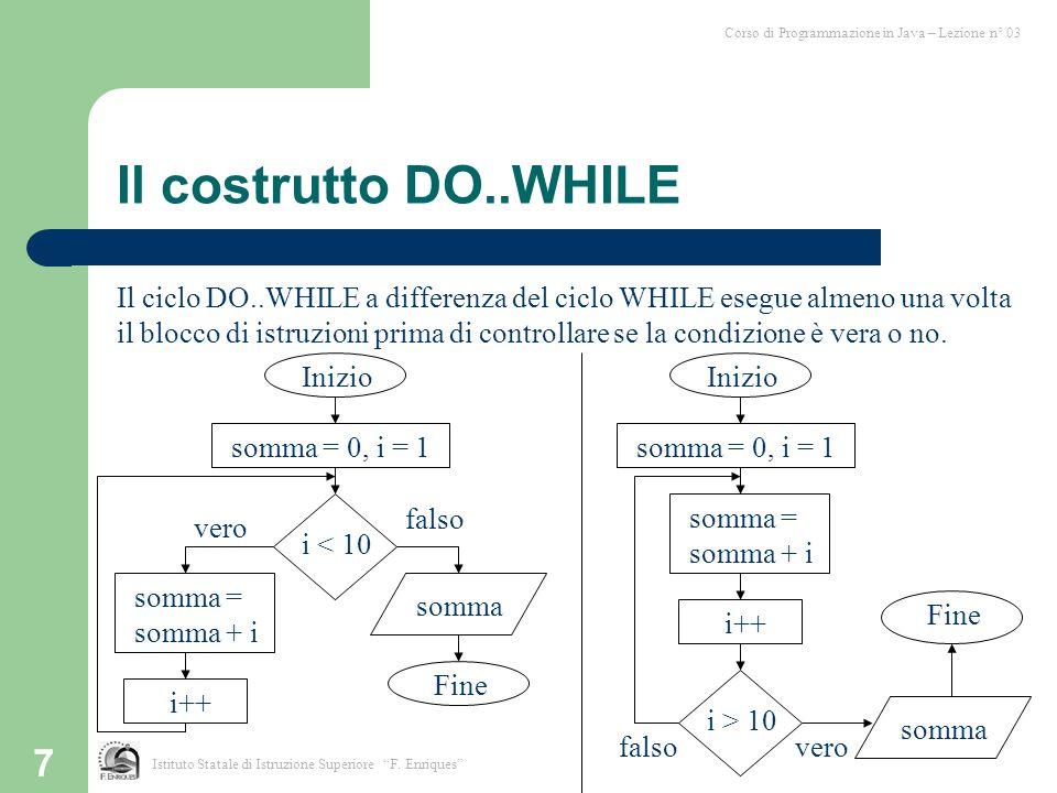 """7 Il costrutto DO..WHILE Istituto Statale di Istruzione Superiore """"F. Enriques"""" Corso di Programmazione in Java – Lezione n° 03 Il ciclo DO..WHILE a d"""