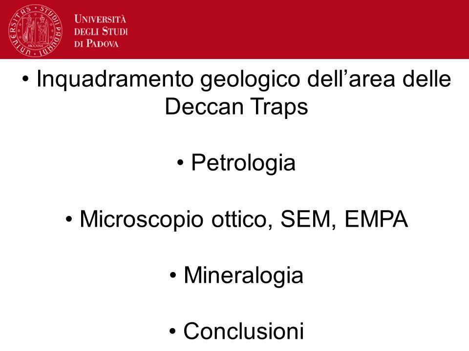 Inquadramento geologico dell'area delle Deccan Traps Petrologia Microscopio ottico, SEM, EMPA Mineralogia Conclusioni