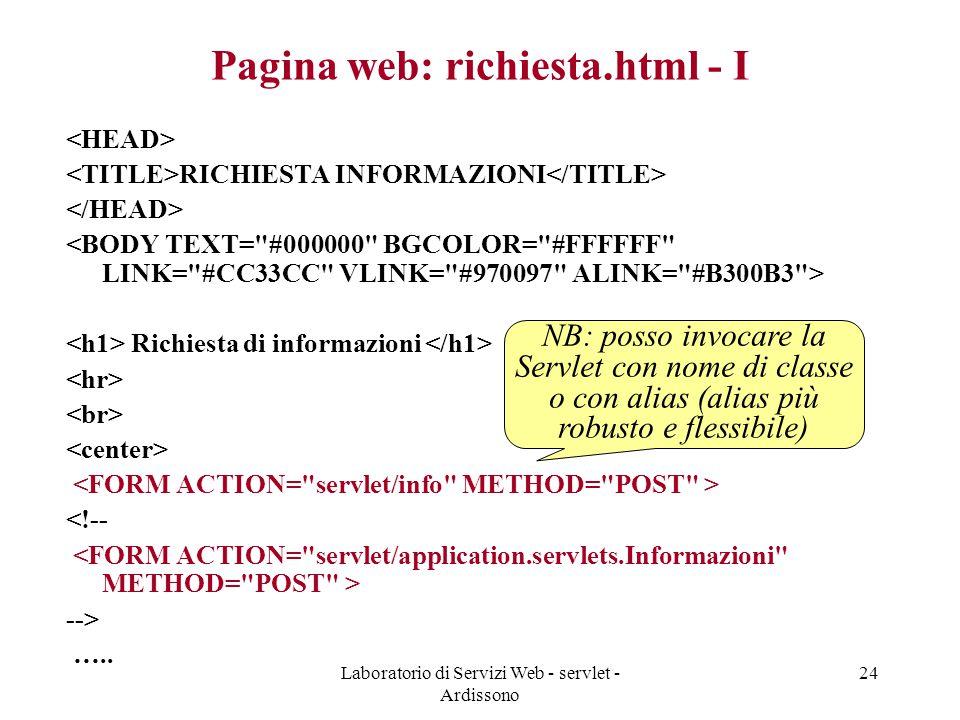 Laboratorio di Servizi Web - servlet - Ardissono 24 Pagina web: richiesta.html - I RICHIESTA INFORMAZIONI Richiesta di informazioni <!-- --> …..
