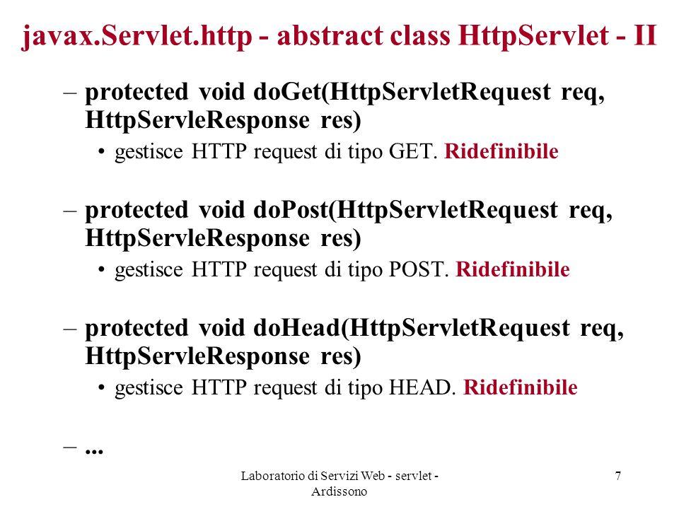 Laboratorio di Servizi Web - servlet - Ardissono 38 Deployment di applicazione – build - III clean: rimuovo file build: compilo classi mettendo compilati sotto classes prepare: ricreo directories bindXMLSchema: genero classi da schema XML (xjc) webapps sweb01sweb40 WEB-INF XMLSchemaclasses firstapplication src codice sorgente classi compilate Schemi XML e classi generate coffeeOrder.xsd coffee1 CoffeeOrderType.java, … coffee1