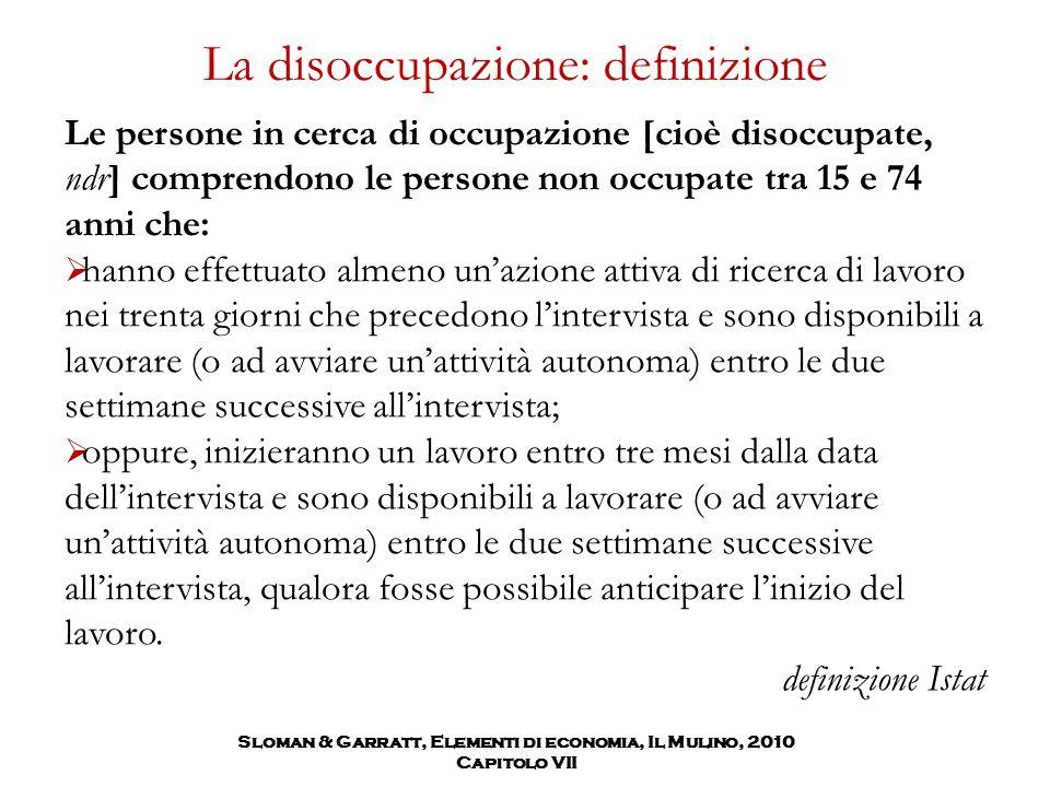 Sloman & Garratt, Elementi di economia, Il Mulino, 2010 Capitolo VII La disoccupazione: definizione Le persone in cerca di occupazione [cioè disoccupa