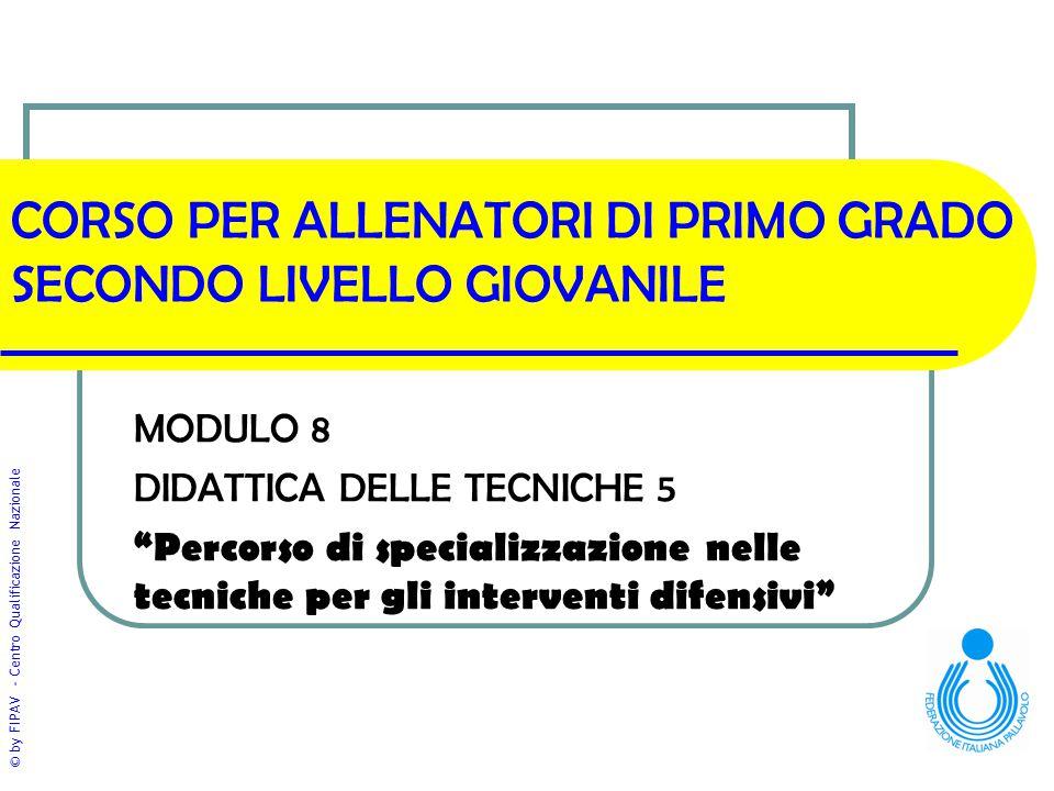 """© by FIPAV - Centro Qualificazione Nazionale CORSO PER ALLENATORI DI PRIMO GRADO SECONDO LIVELLO GIOVANILE MODULO 8 DIDATTICA DELLE TECNICHE 5 """"Percor"""