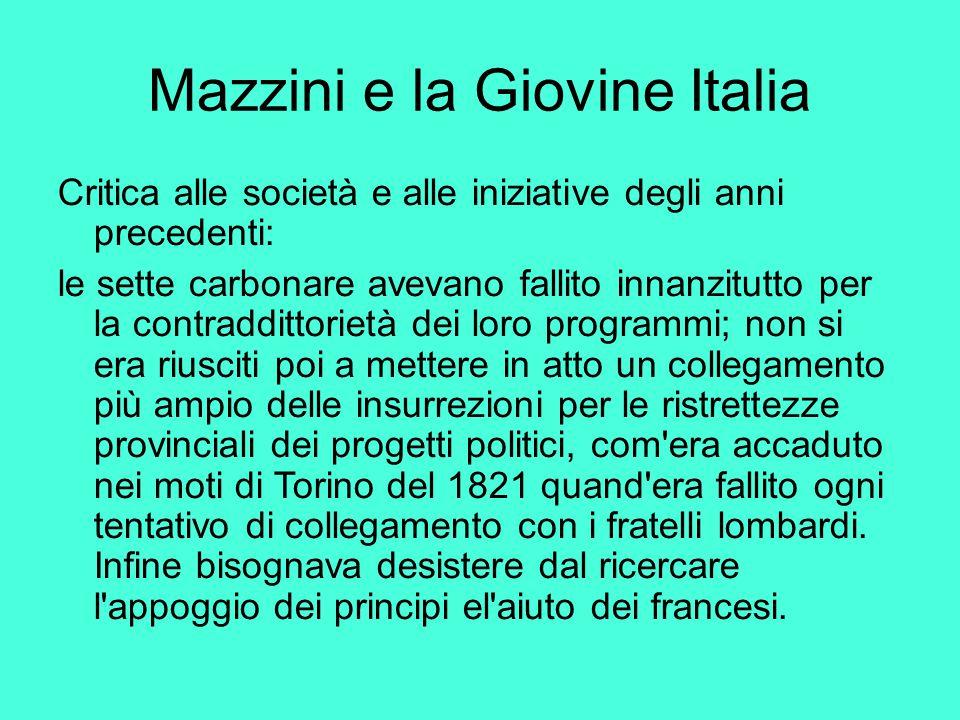 Mazzini e la Giovine Italia Critica alle società e alle iniziative degli anni precedenti: le sette carbonare avevano fallito innanzitutto per la contr