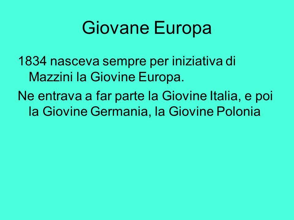 Giovane Europa 1834 nasceva sempre per iniziativa di Mazzini la Giovine Europa. Ne entrava a far parte la Giovine Italia, e poi la Giovine Germania, l