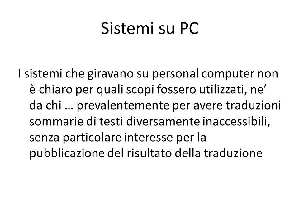 Sistemi su PC I sistemi che giravano su personal computer non è chiaro per quali scopi fossero utilizzati, ne' da chi … prevalentemente per avere trad