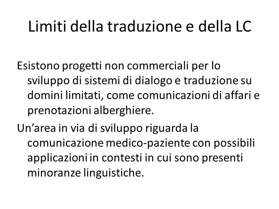 Limiti della traduzione e della LC Esistono progetti non commerciali per lo sviluppo di sistemi di dialogo e traduzione su domini limitati, come comunicazioni di affari e prenotazioni alberghiere.