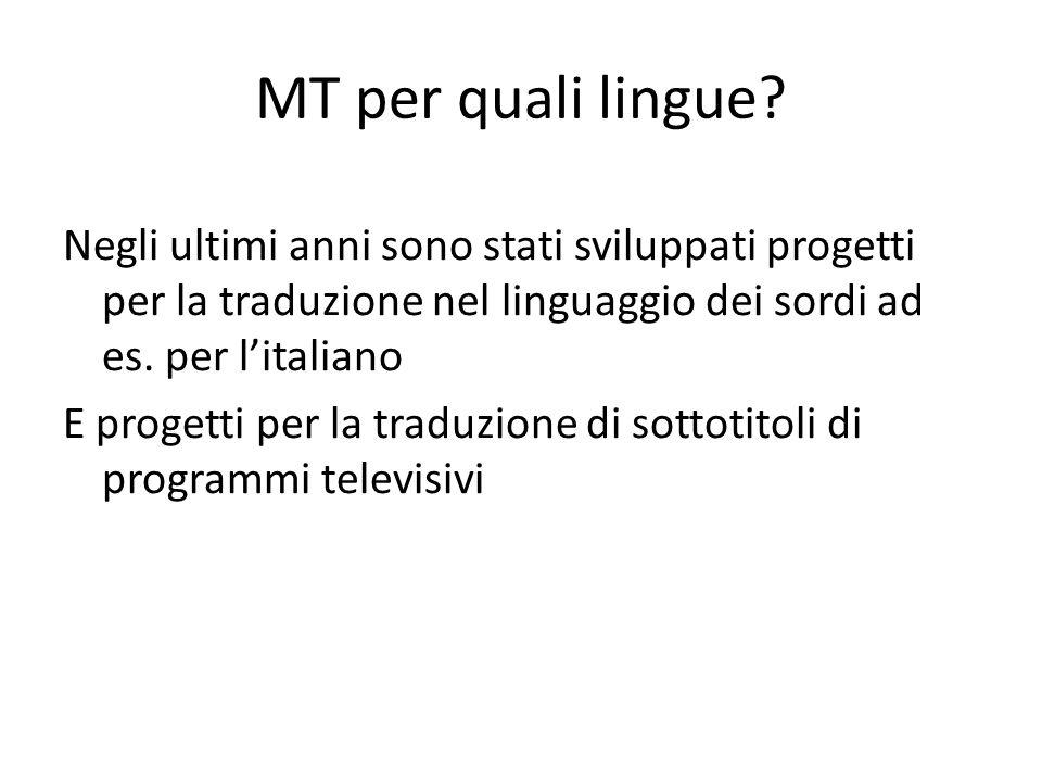 MT per quali lingue? Negli ultimi anni sono stati sviluppati progetti per la traduzione nel linguaggio dei sordi ad es. per l'italiano E progetti per