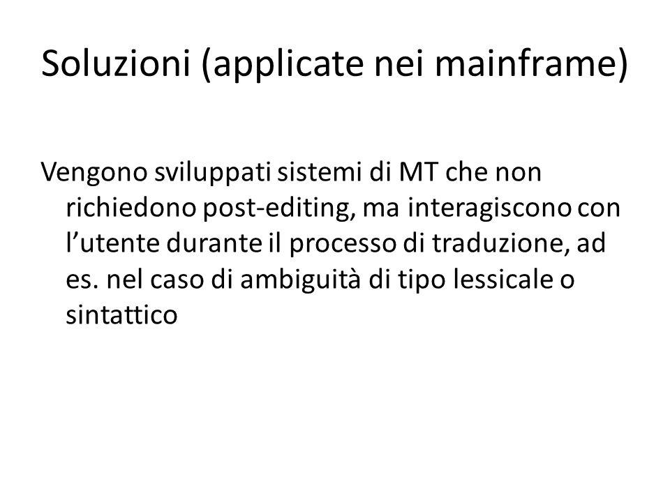 Vengono sviluppati sistemi di MT che non richiedono post-editing, ma interagiscono con l'utente durante il processo di traduzione, ad es. nel caso di