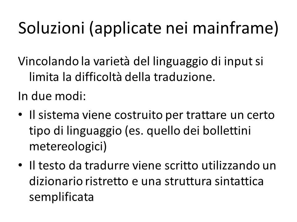 Vincolando la varietà del linguaggio di input si limita la difficoltà della traduzione. In due modi: Il sistema viene costruito per trattare un certo