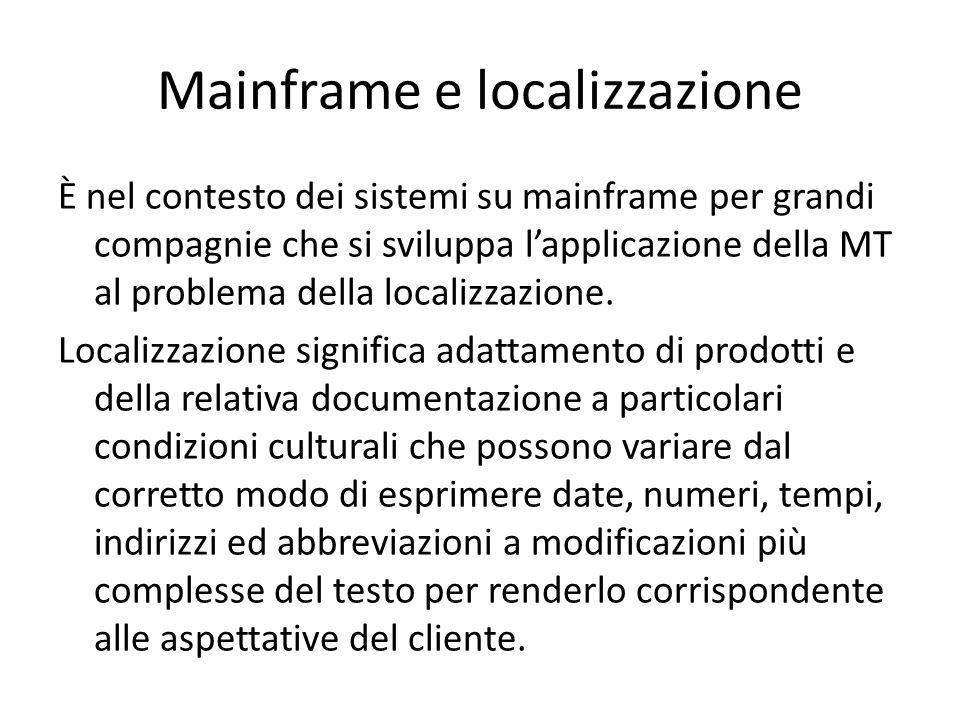 È nel contesto dei sistemi su mainframe per grandi compagnie che si sviluppa l'applicazione della MT al problema della localizzazione. Localizzazione