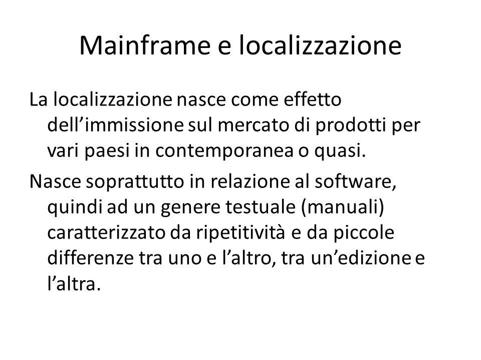 La localizzazione nasce come effetto dell'immissione sul mercato di prodotti per vari paesi in contemporanea o quasi. Nasce soprattutto in relazione a