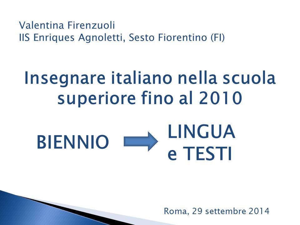 Insegnare italiano nella scuola superiore fino al 2010 Valentina Firenzuoli IIS Enriques Agnoletti, Sesto Fiorentino (FI) TRIENNIOLETTERATURA Roma, 29 settembre 2014