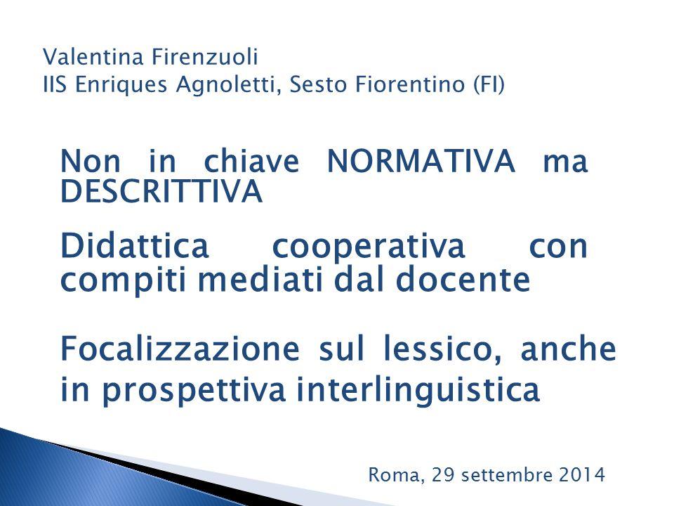 MA SOPRATTUTTO Valentina Firenzuoli IIS Enriques Agnoletti, Sesto Fiorentino (FI) GRAMMATICA DEL TESTO Roma, 29 settembre 2014