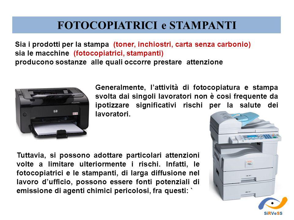 FOTOCOPIATRICI e STAMPANTI Generalmente, l'attività di fotocopiatura e stampa svolta dai singoli lavoratori non è cosi frequente da ipotizzare significativi rischi per la salute dei lavoratori.