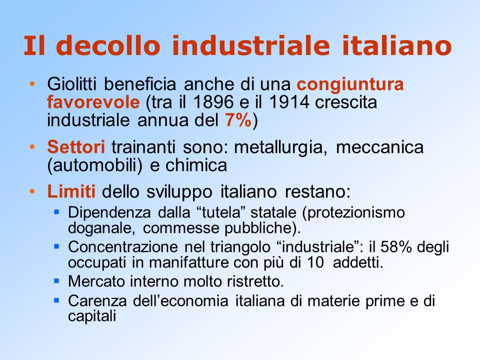 Il decollo industriale italiano Giolitti beneficia anche di una congiuntura favorevole (tra il 1896 e il 1914 crescita industriale annua del 7%) Setto