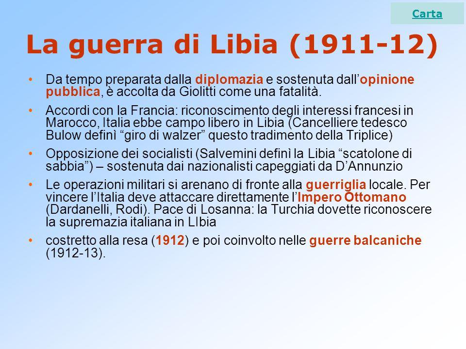 La guerra di Libia (1911-12) Da tempo preparata dalla diplomazia e sostenuta dall'opinione pubblica, è accolta da Giolitti come una fatalità. Accordi
