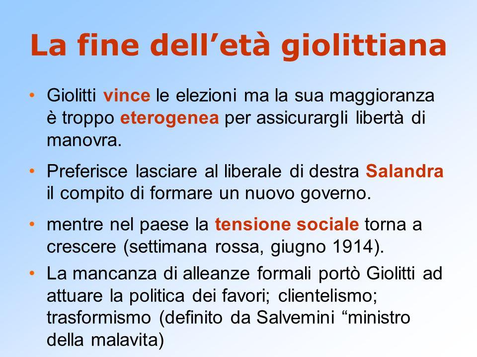 La fine dell'età giolittiana Giolitti vince le elezioni ma la sua maggioranza è troppo eterogenea per assicurargli libertà di manovra. Preferisce lasc