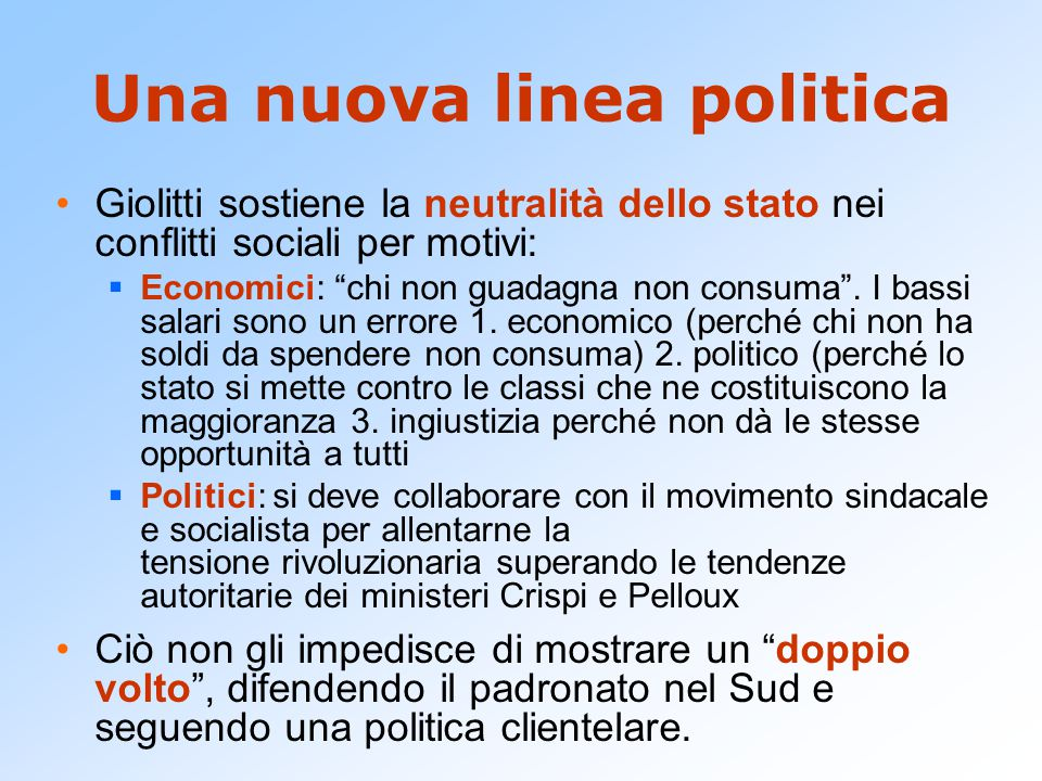 """Una nuova linea politica Giolitti sostiene la neutralità dello stato nei conflitti sociali per motivi:  Economici: """"chi non guadagna non consuma"""". I"""