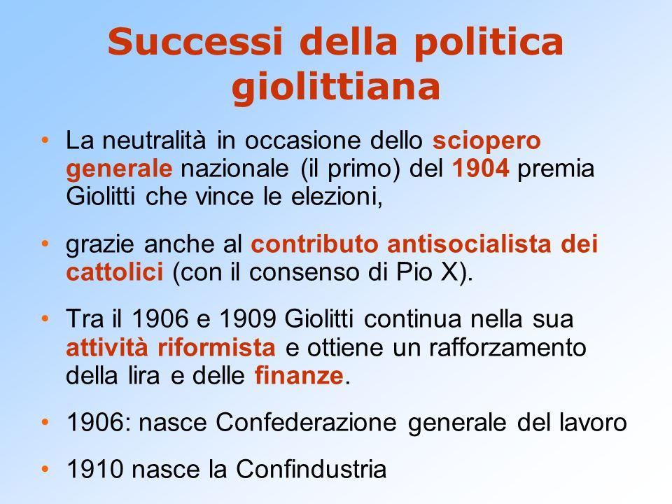 Successi della politica giolittiana La neutralità in occasione dello sciopero generale nazionale (il primo) del 1904 premia Giolitti che vince le elez