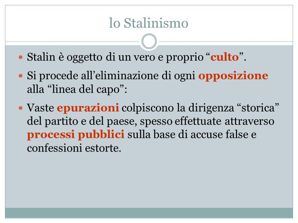 """lo Stalinismo Stalin è oggetto di un vero e proprio """"culto"""". Si procede all'eliminazione di ogni opposizione alla """"linea del capo"""": Vaste epurazioni c"""