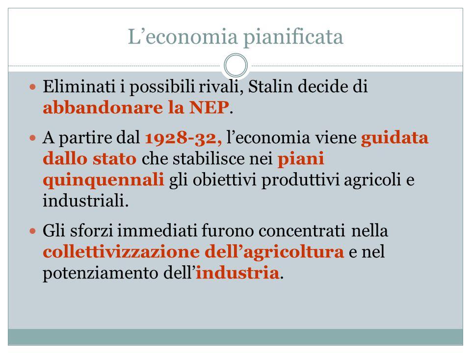 L'economia pianificata Eliminati i possibili rivali, Stalin decide di abbandonare la NEP. A partire dal 1928-32, l'economia viene guidata dallo stato