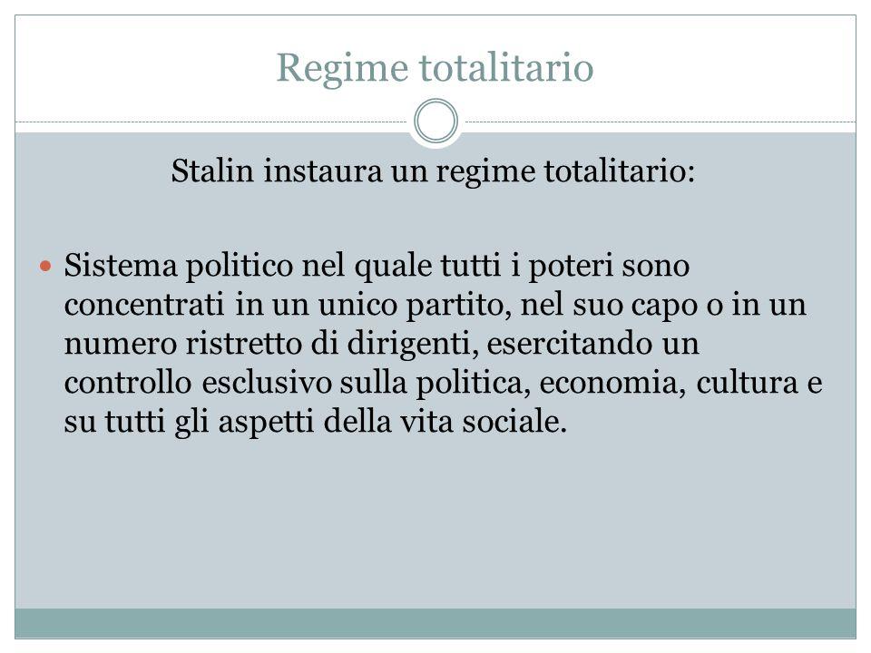 Regime totalitario Stalin instaura un regime totalitario: Sistema politico nel quale tutti i poteri sono concentrati in un unico partito, nel suo capo