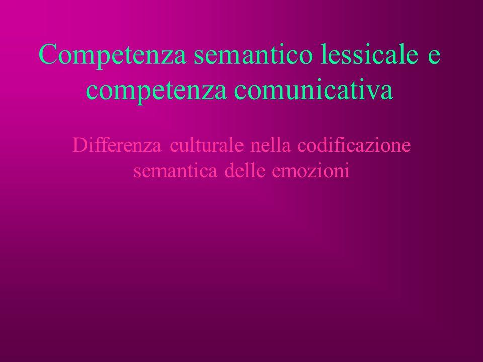 Competenza semantico lessicale e competenza comunicativa Differenza culturale nella codificazione semantica delle emozioni