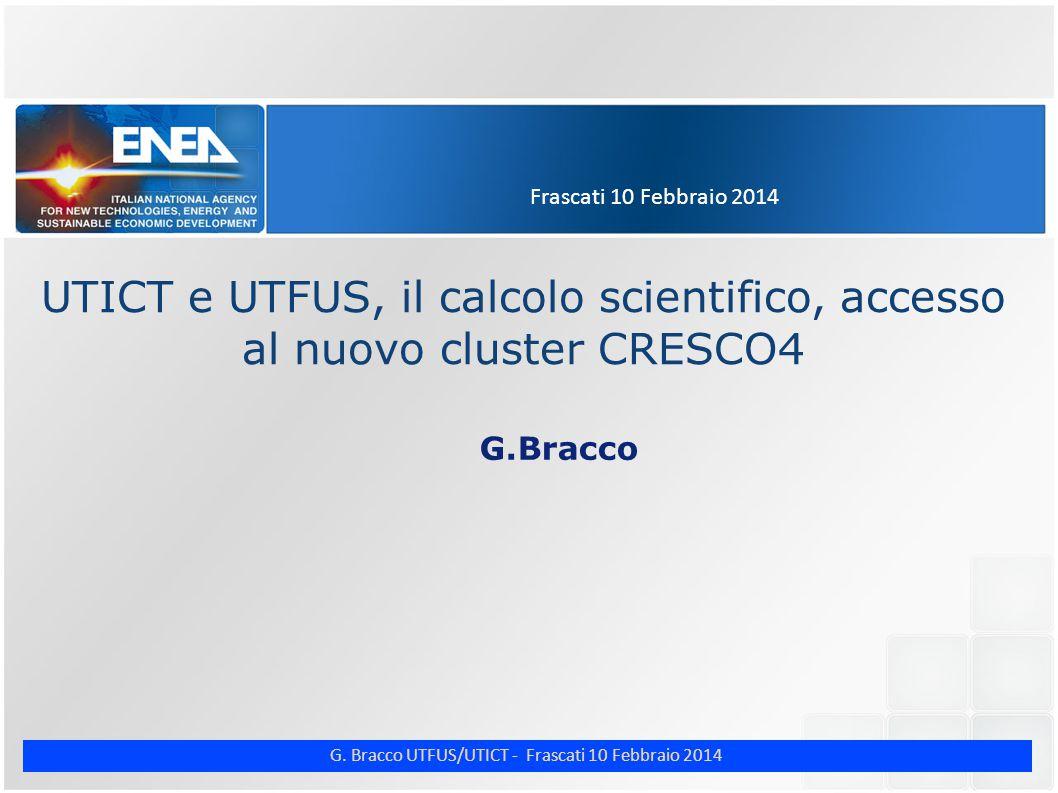 G. Bracco UTFUS/UTICT - Frascati 10 Febbraio 2014 Frascati 10 Febbraio 2014 UTICT e UTFUS, il calcolo scientifico, accesso al nuovo cluster CRESCO4 G.