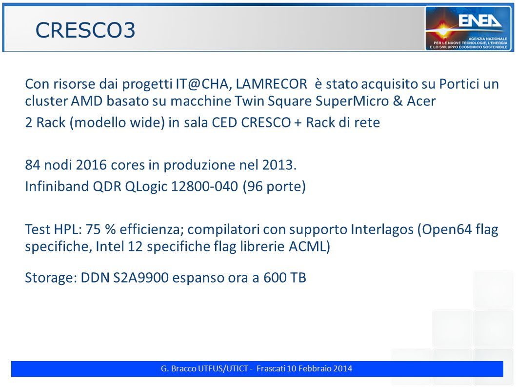 G. Bracco UTFUS/UTICT - Frascati 10 Febbraio 2014 ENE CRESCO3 Con risorse dai progetti IT@CHA, LAMRECOR è stato acquisito su Portici un cluster AMD ba