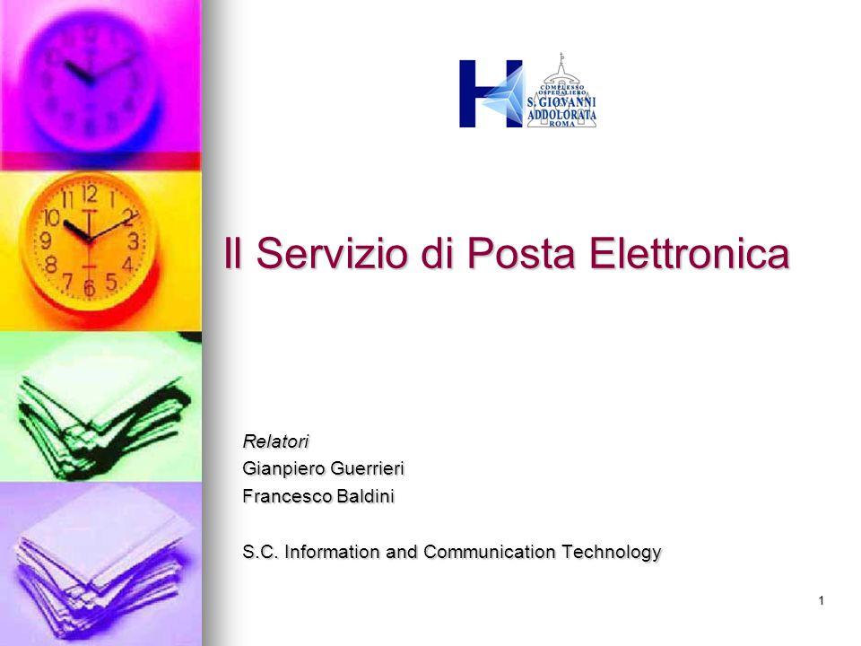 1 Il Servizio di Posta Elettronica Relatori Gianpiero Guerrieri Francesco Baldini S.C. Information and Communication Technology