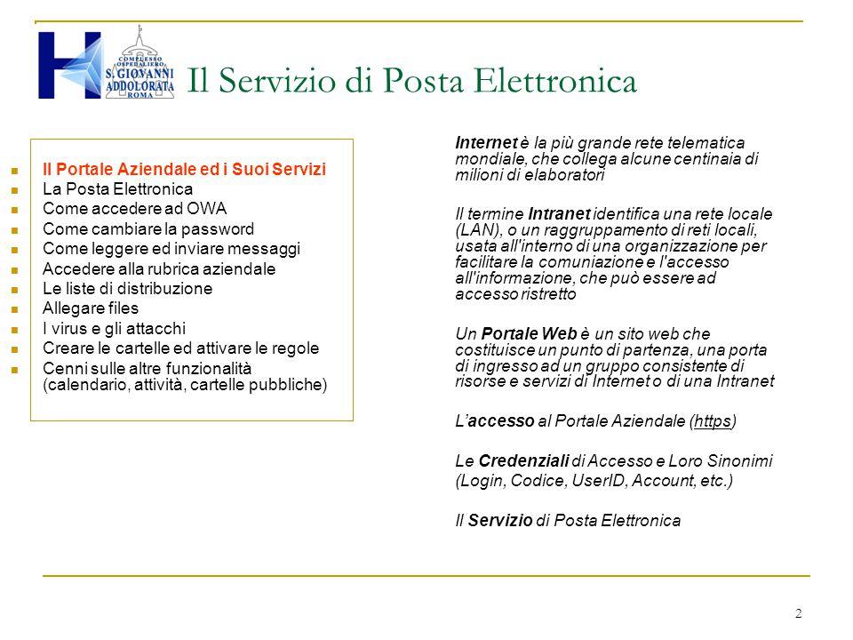 2 Il Servizio di Posta Elettronica Il Portale Aziendale ed i Suoi Servizi La Posta Elettronica Come accedere ad OWA Come cambiare la password Come leg